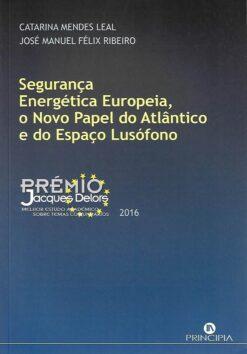 capa do livro Segurança Energética Europeia o Novo Papel do Atlântico e do Espaço Lusófono